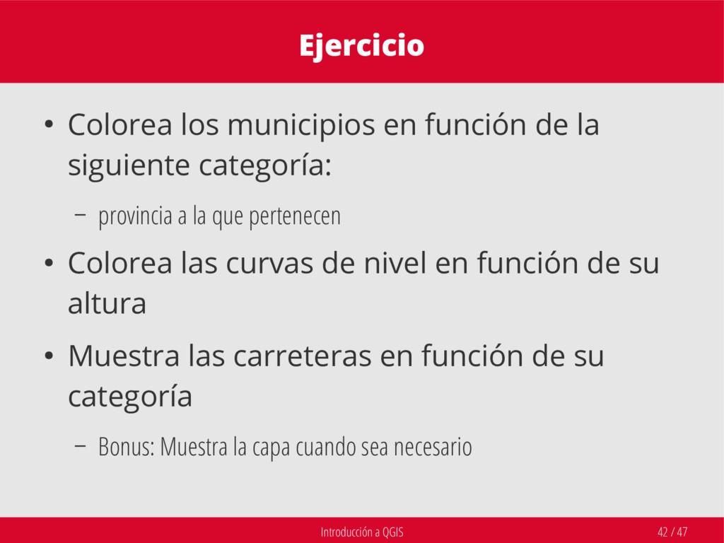 Introducción a QGIS 42 / 47 Ejercicio ● Colorea...