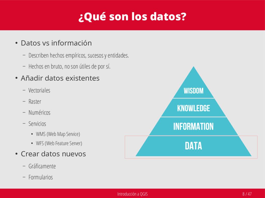 Introducción a QGIS 8 / 47 ¿Qué son los datos? ...