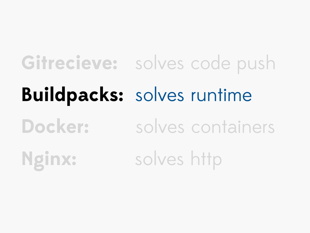 Gitrecieve: solves code push Buildpacks: solves...