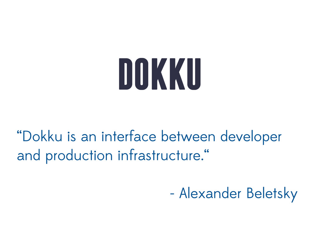 "DOKKU ""Dokku is an interface between developer ..."
