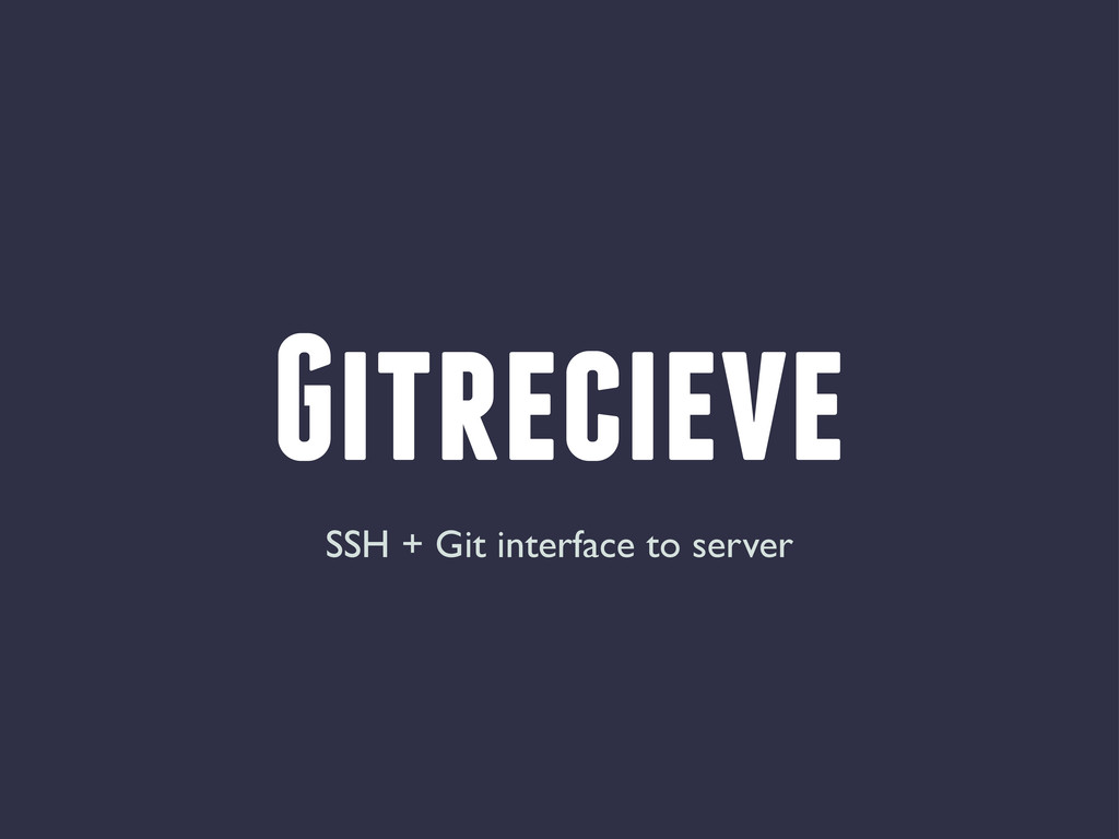 Gitrecieve SSH + Git interface to server