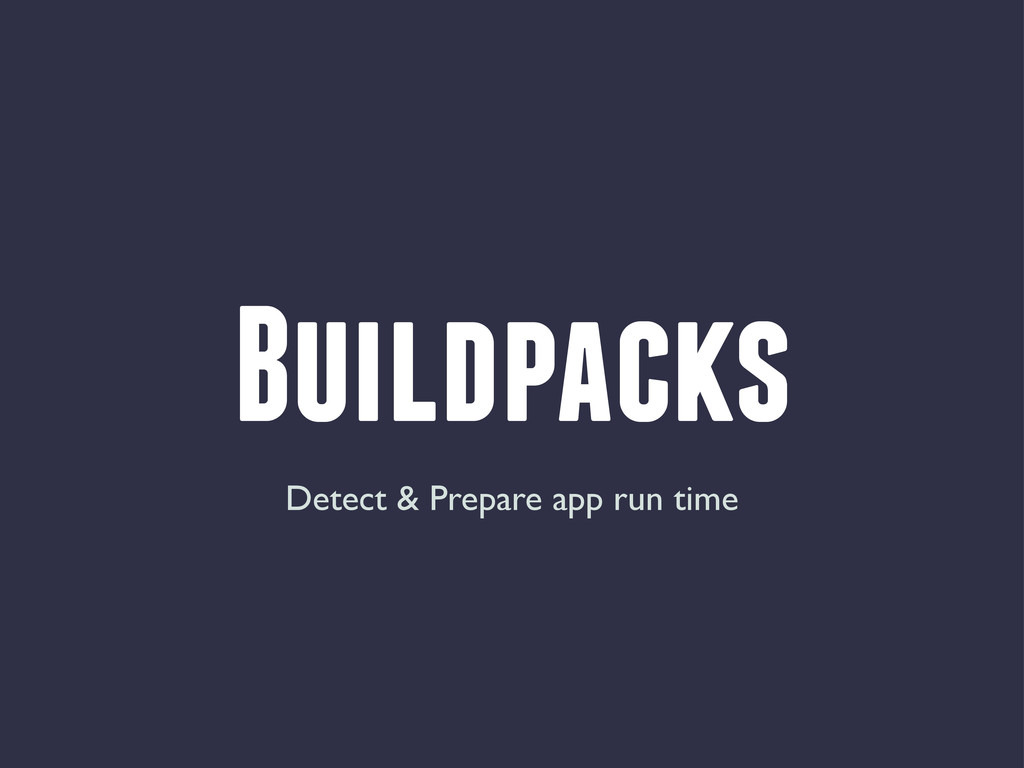 Buildpacks Detect & Prepare app run time