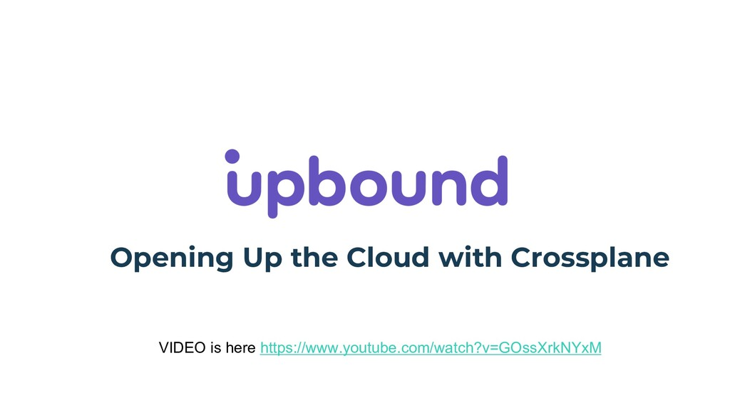 Opening Up the Cloud with Crossplane VIDEO is h...
