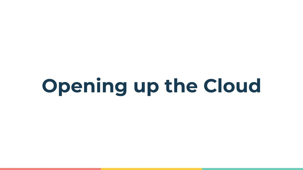 Opening up the Cloud