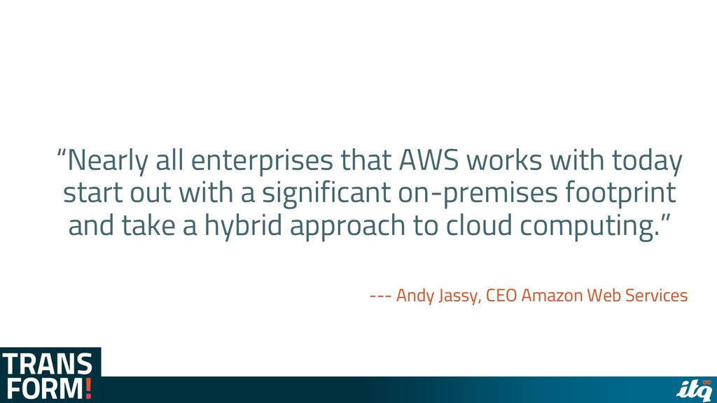 """""""Nearly all enterprises that AWS works with tod..."""