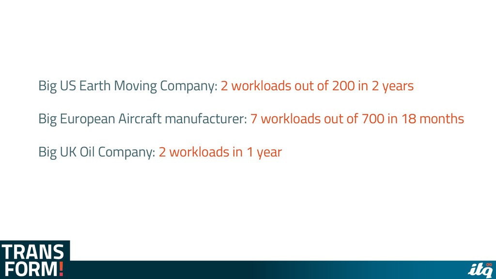 Big US Earth Moving Company: 2 workloads out of...