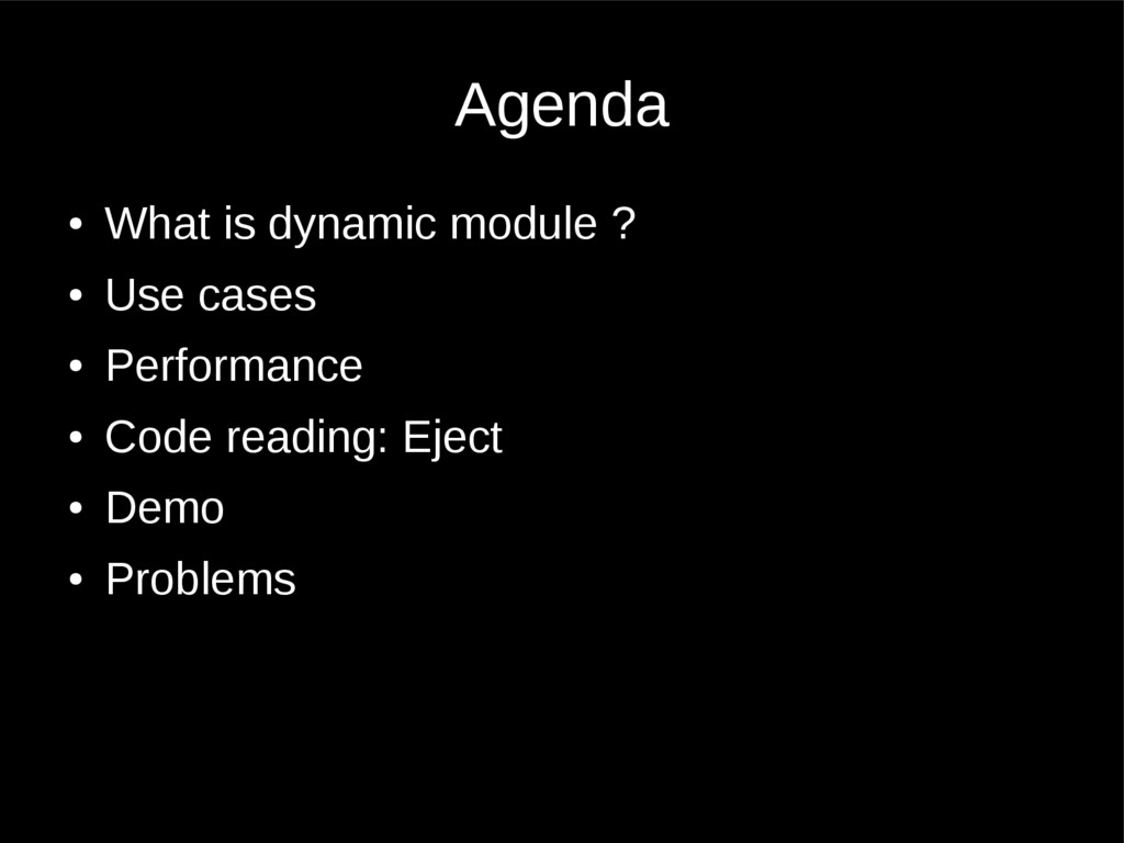 Agenda ● What is dynamic module ? ● Use cases ●...