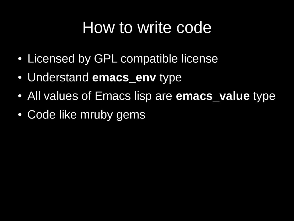 How to write code ● Licensed by GPL compatible ...