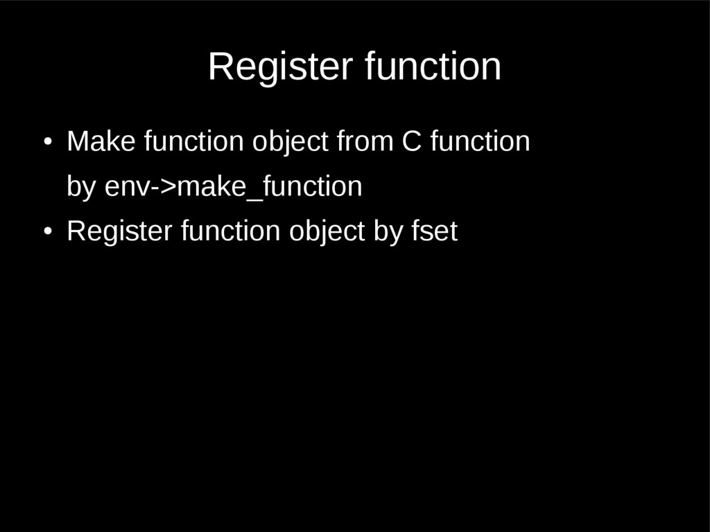 Register function ● Make function object from C...