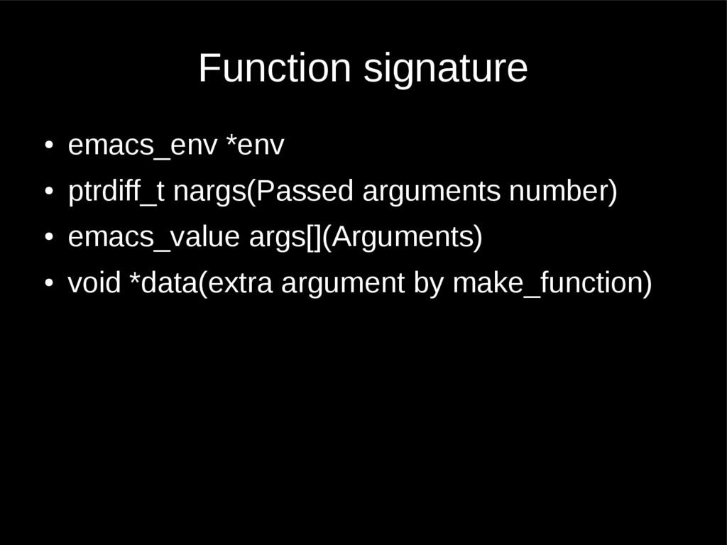 Function signature ● emacs_env *env ● ptrdiff_t...