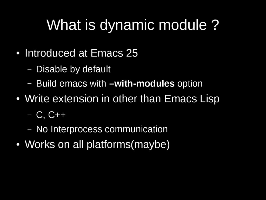 What is dynamic module ? ● Introduced at Emacs ...