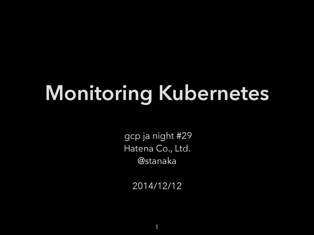Monitoring Kubernetes gcp ja night #29 Hatena C...