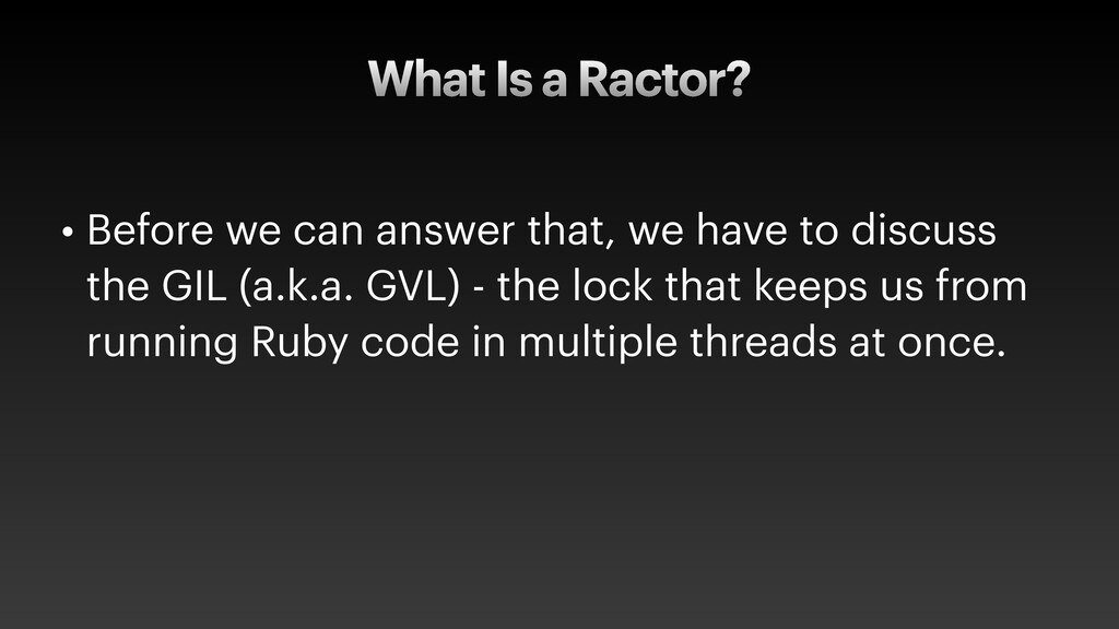 What Is a Ractor? • Before we can answer that, ...