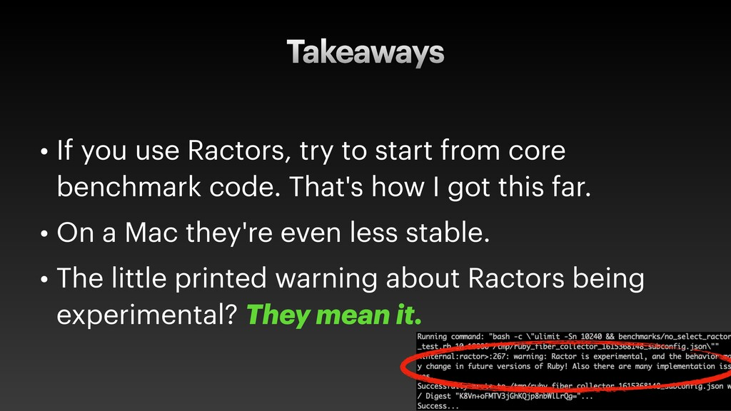 Takeaways • If you use Ractors, try to start fr...