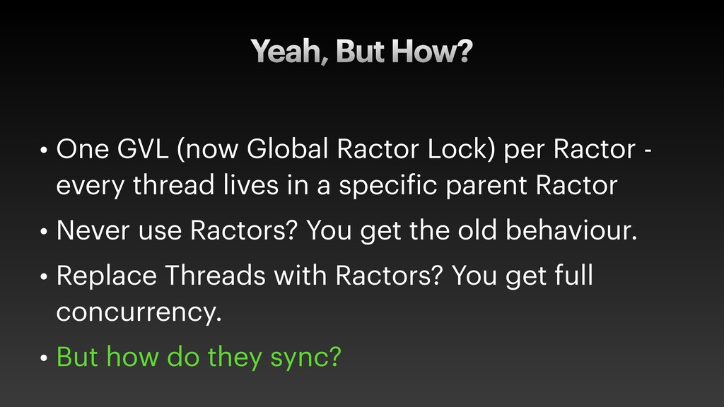 Yeah, But How? • One GVL (now Global Ractor Loc...