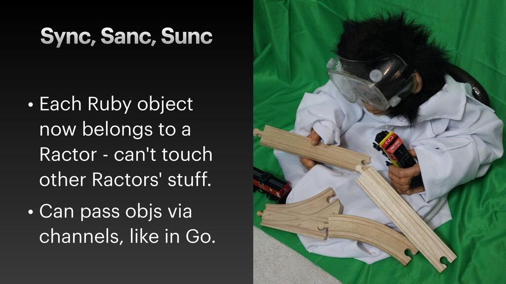 Sync, Sanc, Sunc • Each Ruby object now belongs...