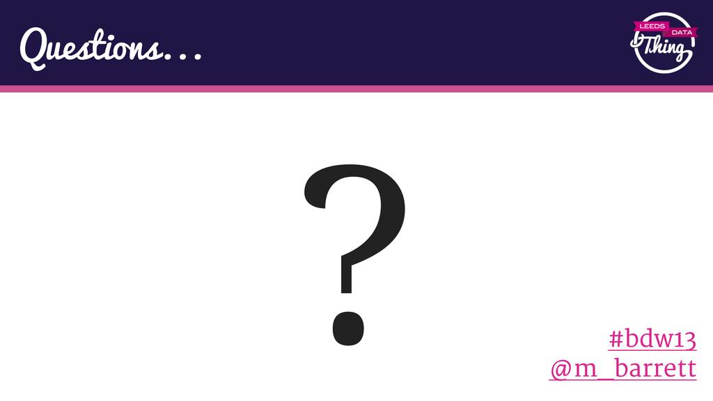 Questions... ? #bdw13 @m_barrett