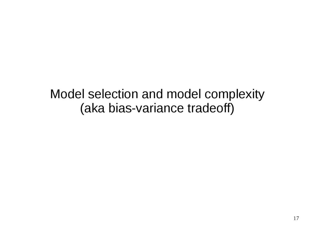 17 Model selection and model complexity (aka bi...