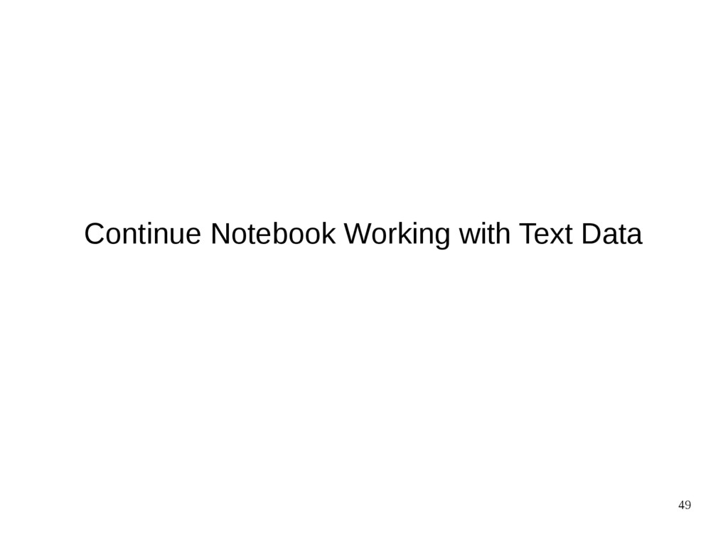 49 Continue Notebook Working with Text Data