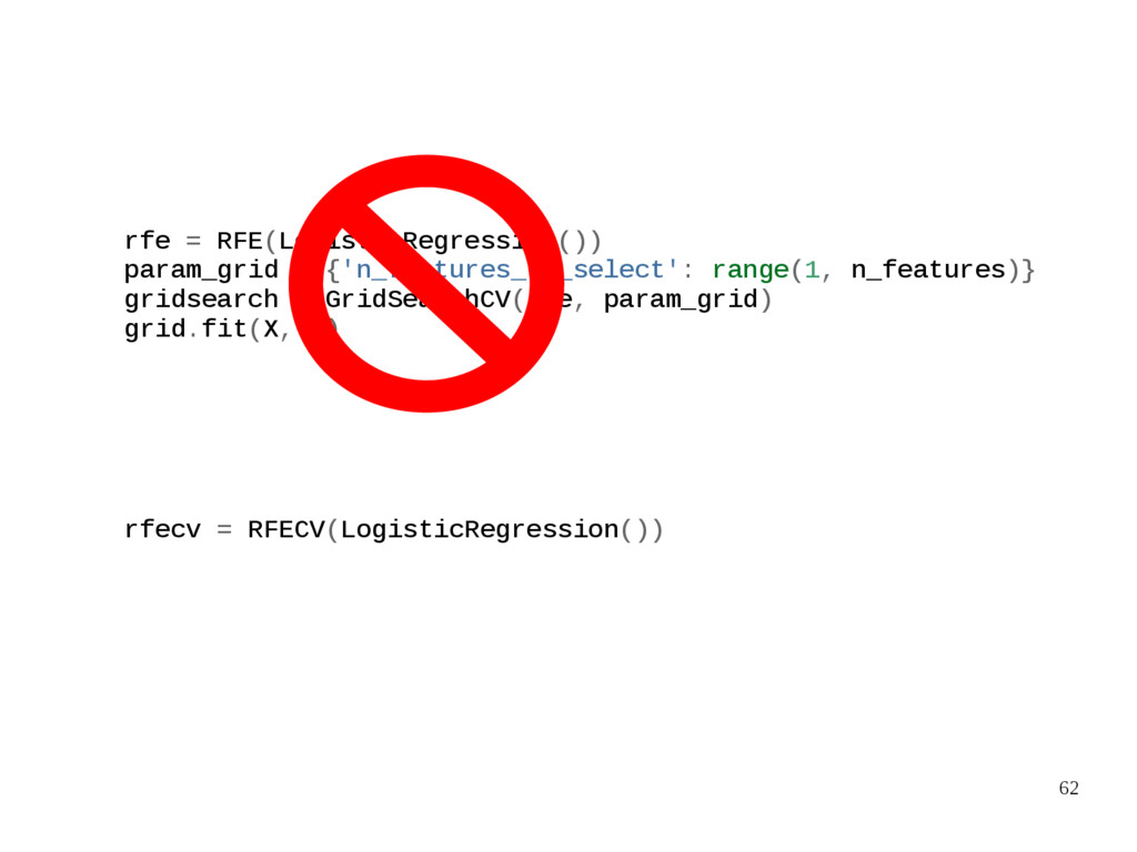 62 rfe = RFE(LogisticRegression()) param_grid =...