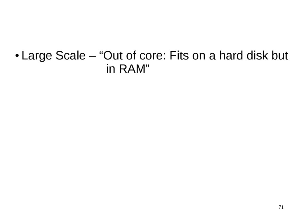 """71 ● Large Scale – """"Out of core: Fits on a hard..."""