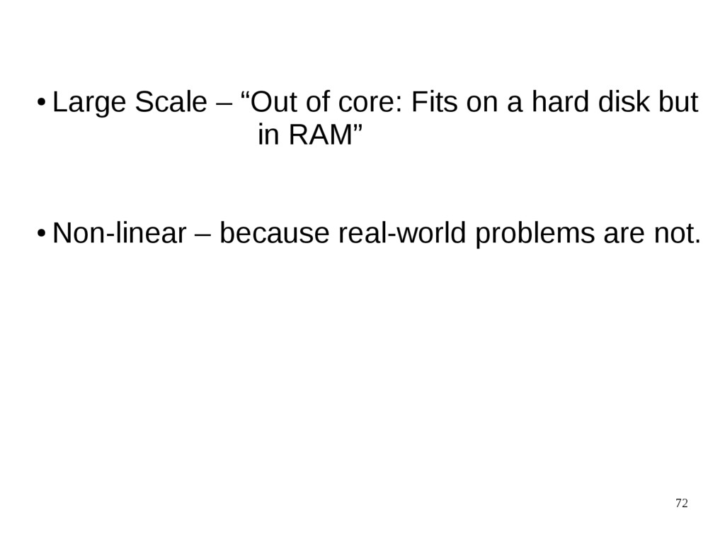 """72 ● Large Scale – """"Out of core: Fits on a hard..."""