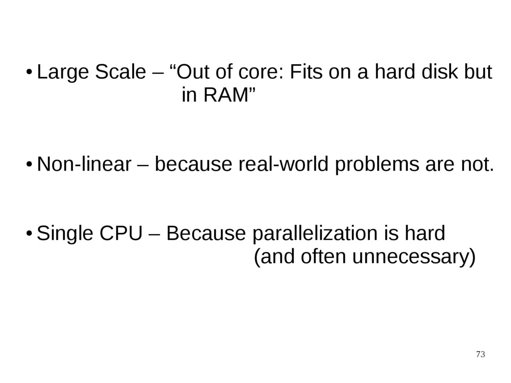 """73 ● Large Scale – """"Out of core: Fits on a hard..."""