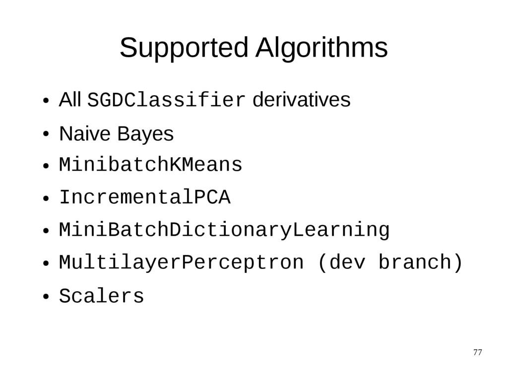 77 Supported Algorithms ● All SGDClassifier der...