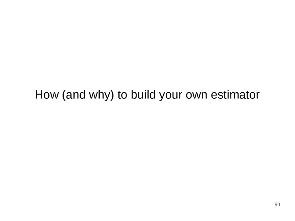 90 How (and why) to build your own estimator