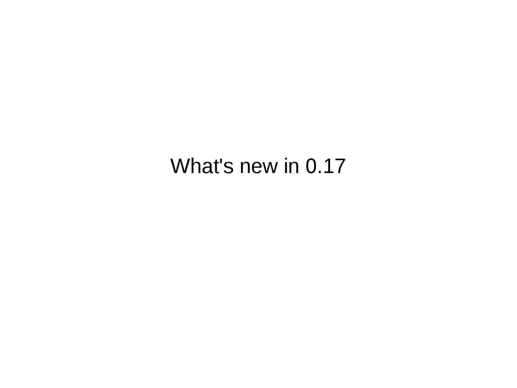 What's new in 0.17