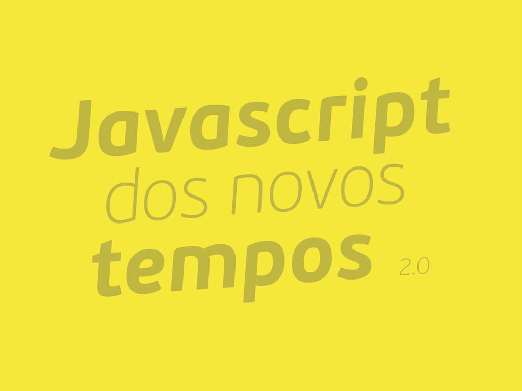 Javascript dos novos tempos 2.0