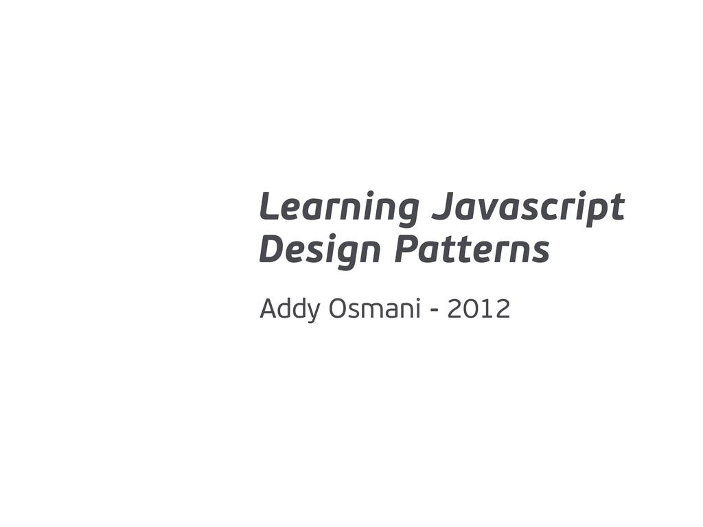 Learning Javascript Design Patterns Addy Osmani...