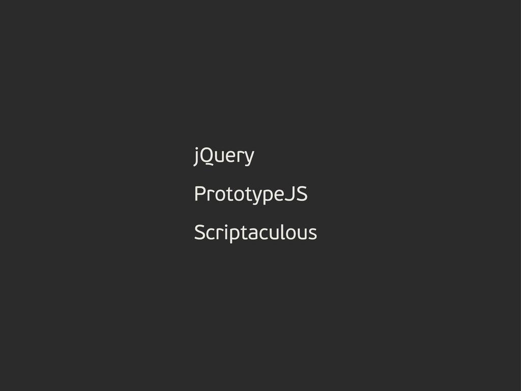 jQuery PrototypeJS Scriptaculous