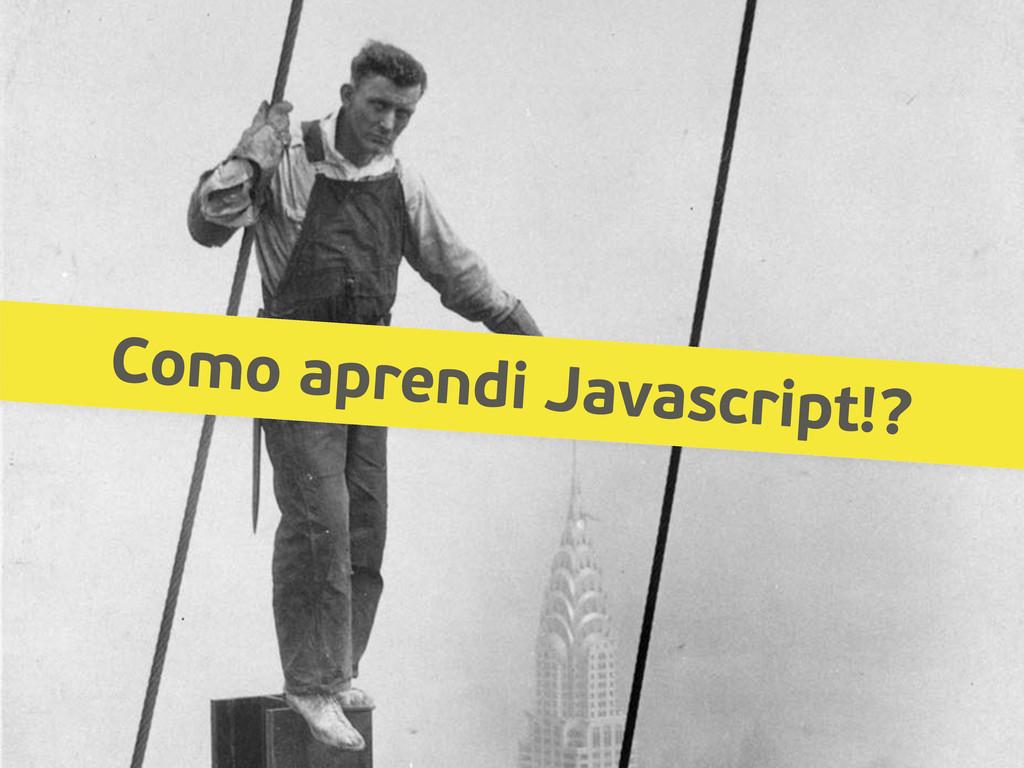 Como aprendi Javascript!?
