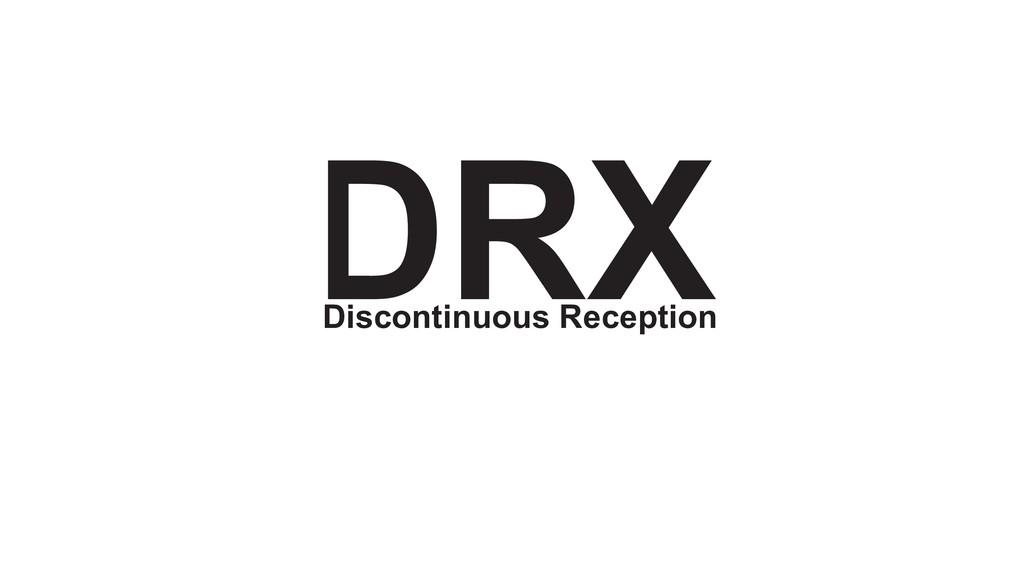 DRX Discontinuous Reception