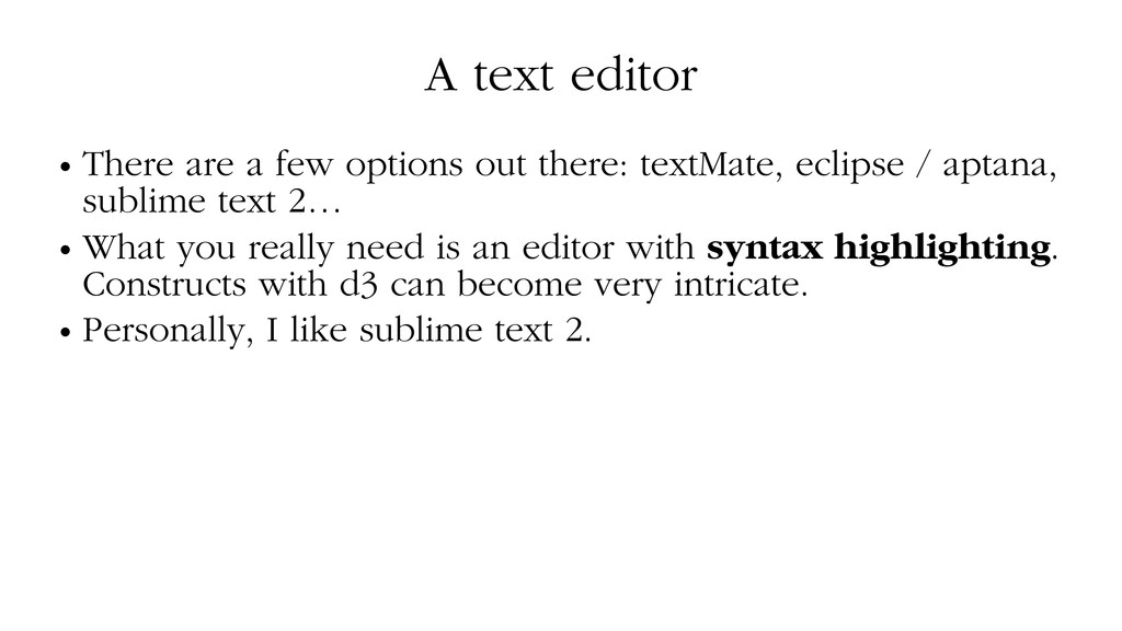 A text editor • There are a few options out the...