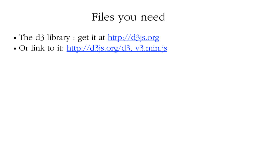 Files you need • The d3 library : get it at htt...