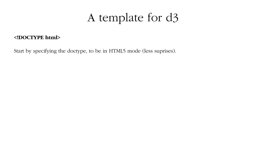 A template for d3 <!DOCTYPE html> Start by spec...