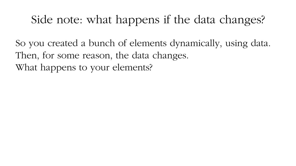 Side note: what happens if the data changes? So...