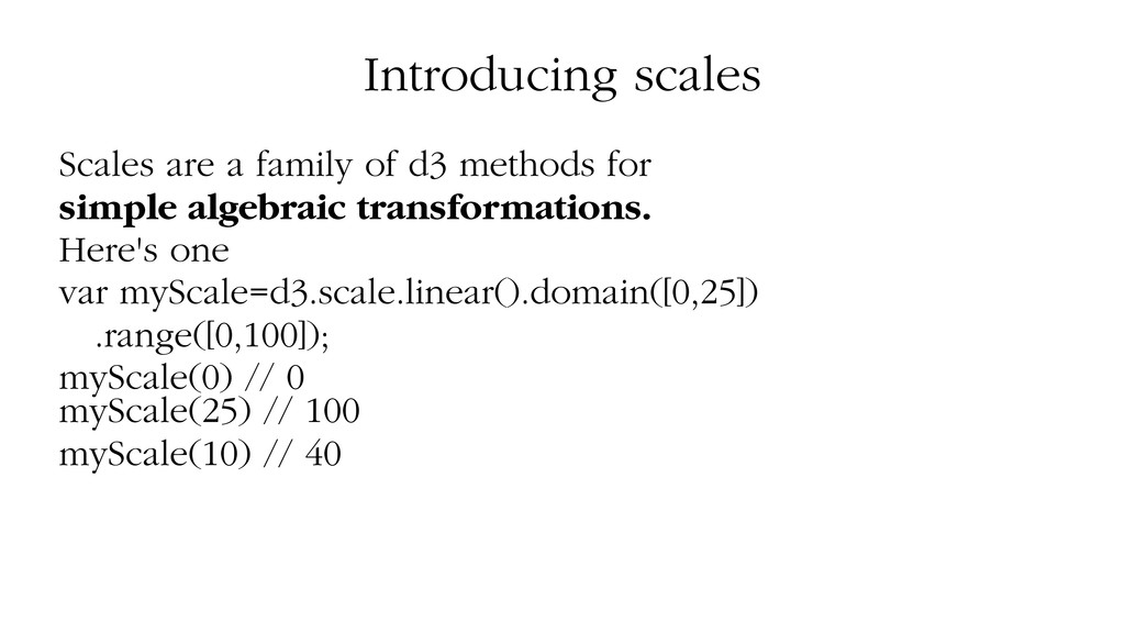 Introducing scales Scales are a family of d3 me...