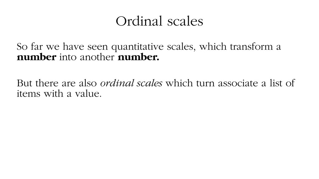 Ordinal scales So far we have seen quantitative...