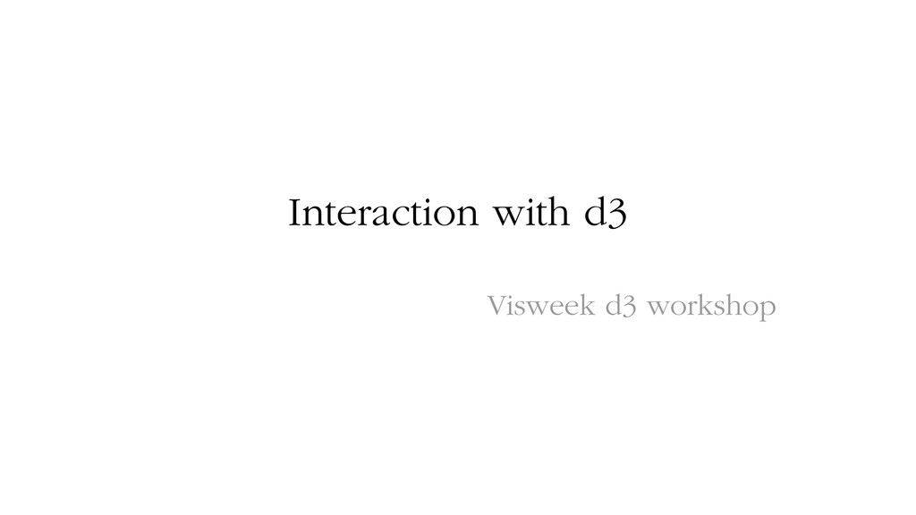Interaction with d3 Visweek d3 workshop