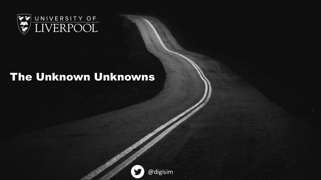 The Unknown Unknowns @digisim