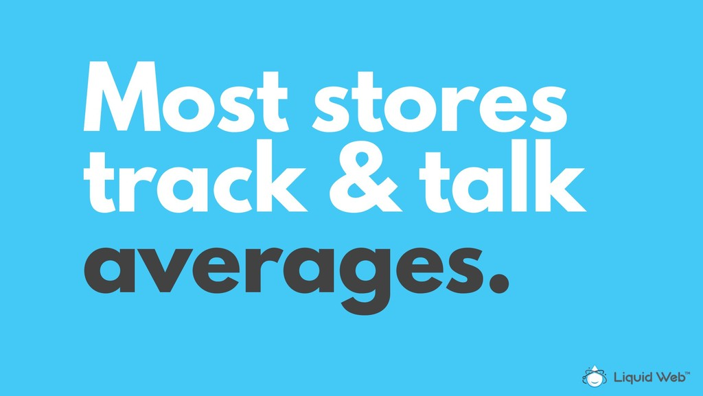 Most stores track & talk averages.