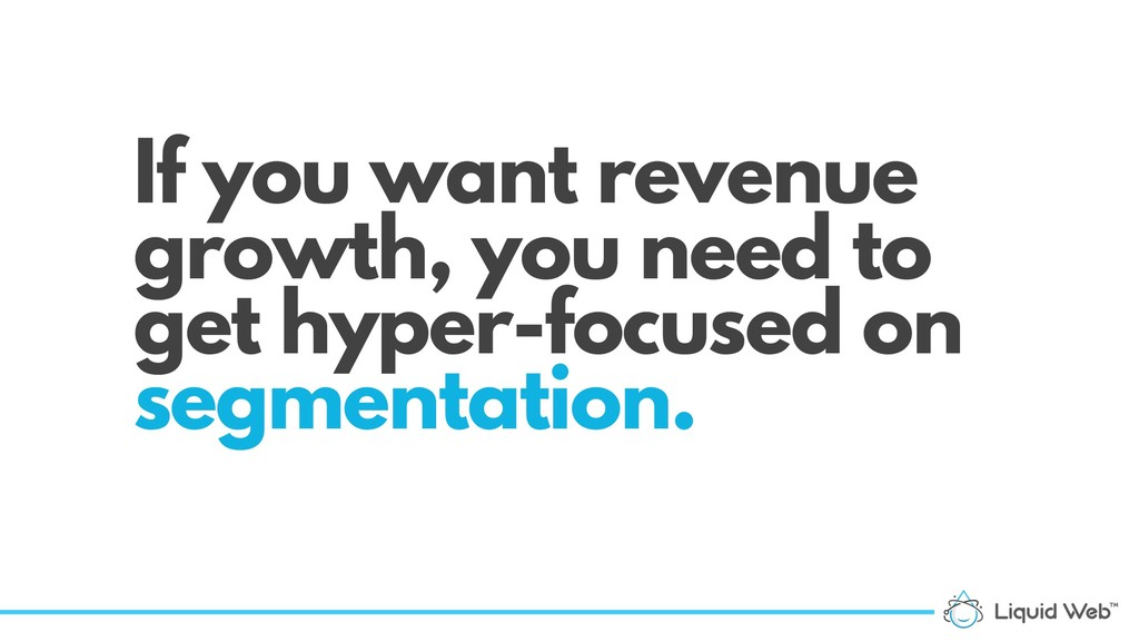 If you want revenue growth, you need to get hyp...