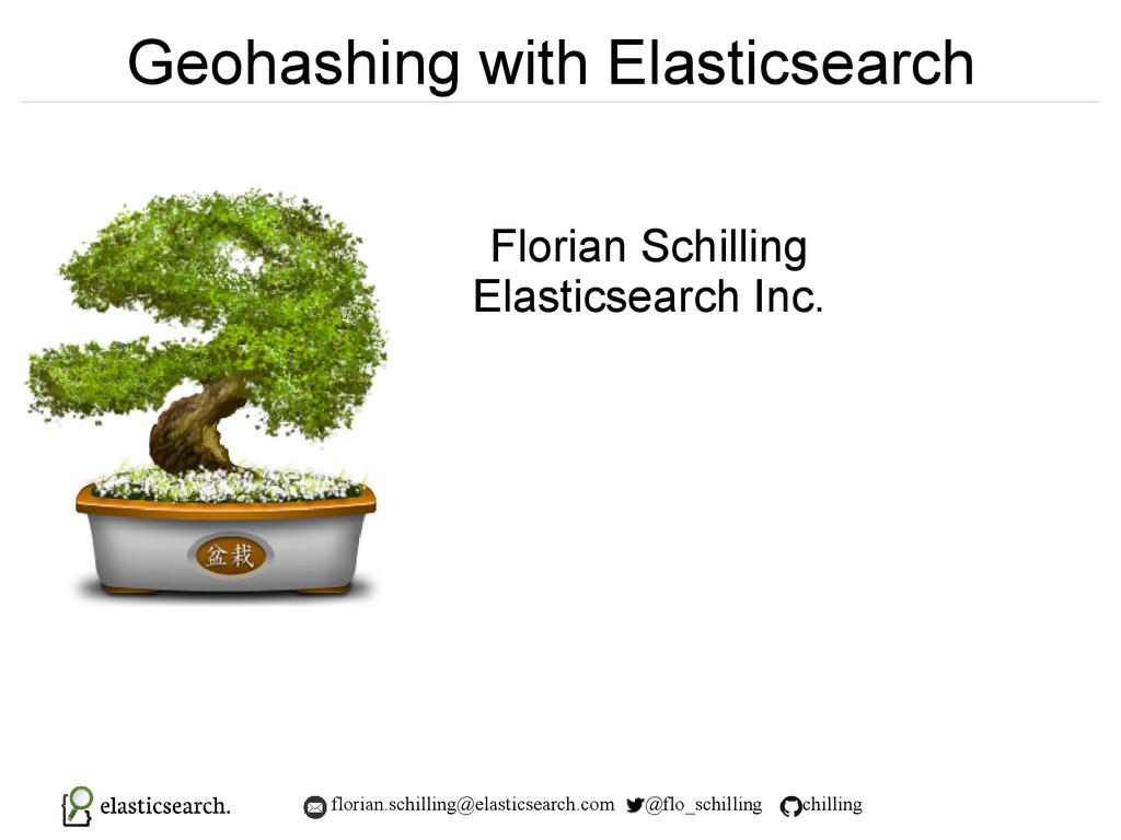 florian.schilling@elasticsearch.com @flo_schill...