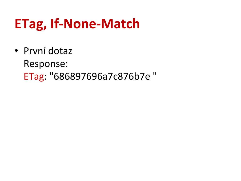ETag, If-‐None-‐Match • První dotaz ...