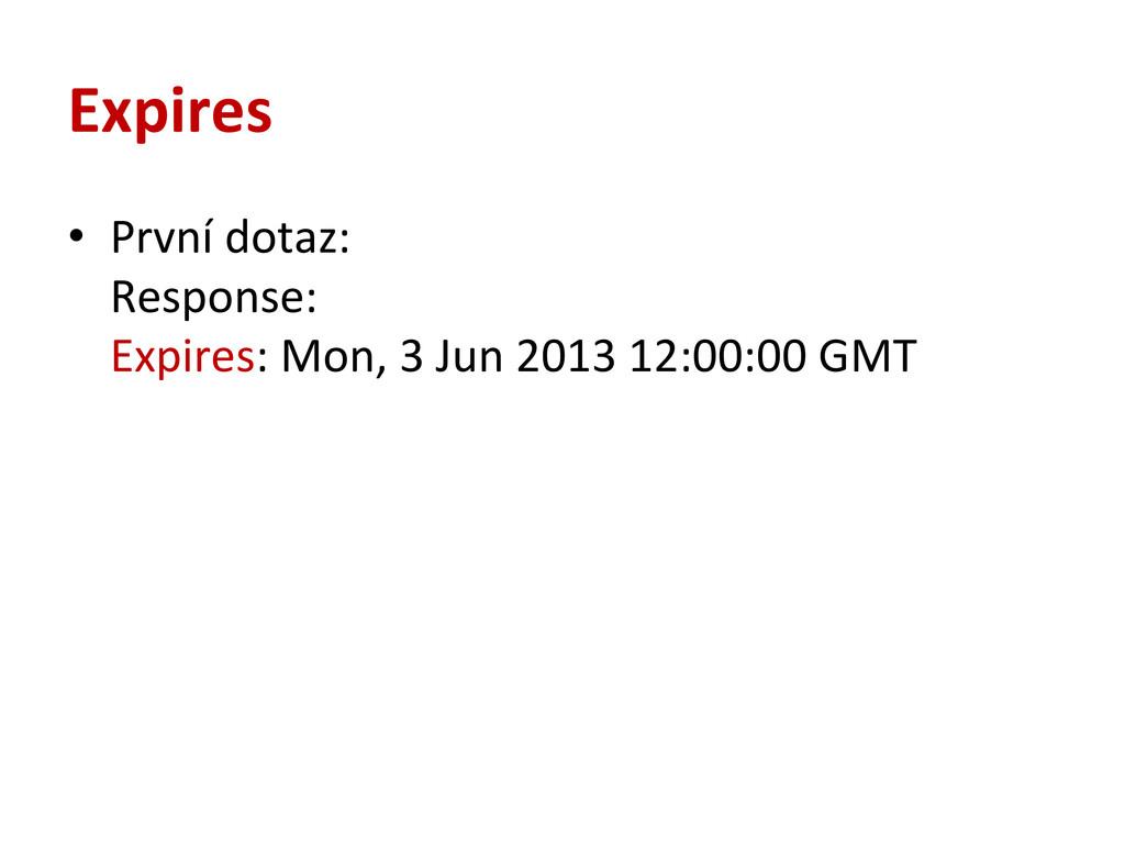 Expires • První dotaz:  Response: ...