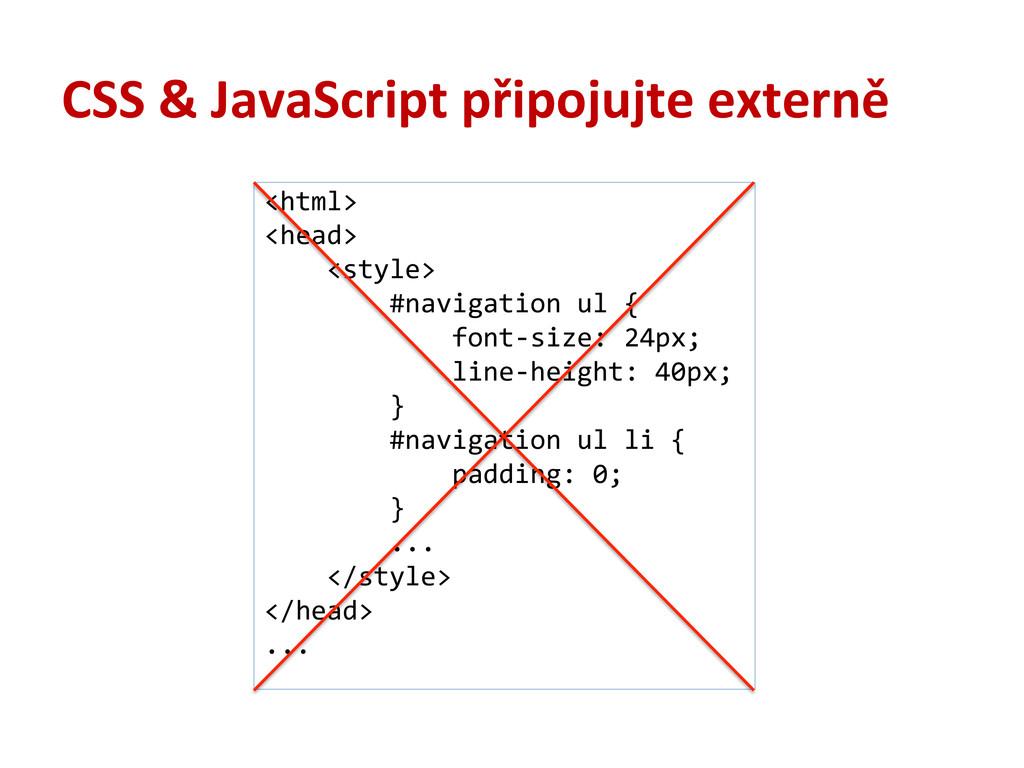 CSS & JavaScript připojujte externě <html>...