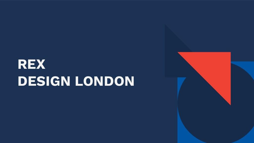 REX DESIGN LONDON